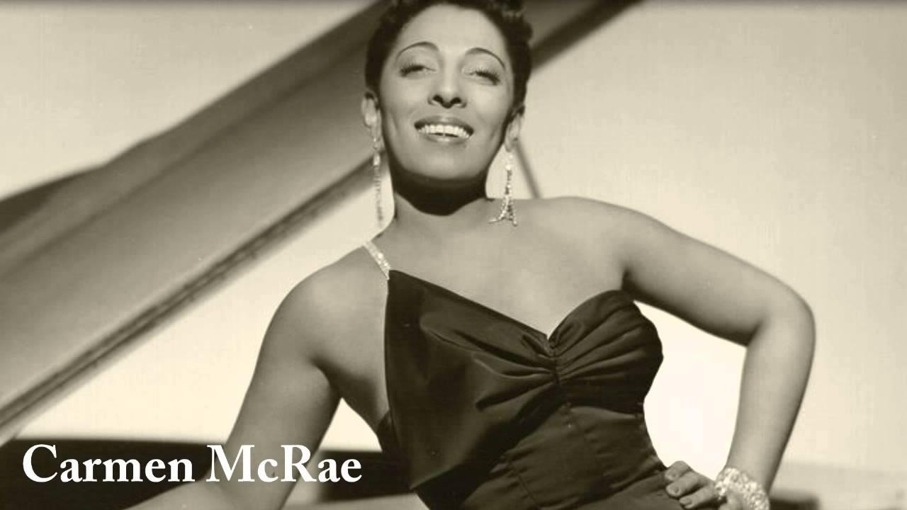 Carmen McRae, foi uma das grandes cantoras de jazz, frequentemente colocada ao lado de Sarah Vaughan e Ella Fitzgerald
