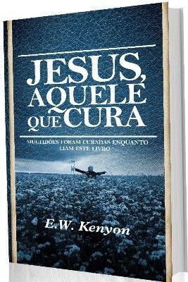 Jesus Aquele que Cura, de Dr. E.W Kenyon